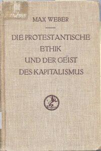 Max Weber: Die protestantische Ethik und der Geist des Kapitalismus