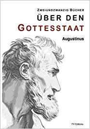 Augustinus: Zweinundzwanzig Bücher über den Gottesstaat