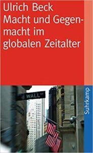 Ulrich Beck: Macht und Gegenmacht im globalen Zeitalter