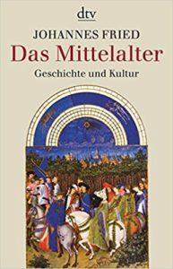 Johannes Fried: Das Mittelalter