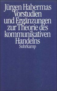 Jürgen Habermas: Vorstudien und Ergänzungen zur Theorie des kommunikativen Handelns