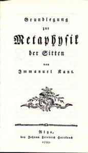 Immanuel Kant: Grundlegung zur Metaphysik der Sitten