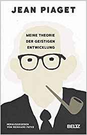 Jean Piaget: Meine Theorie der geistigen Entwicklung