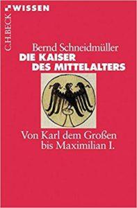Bernd Schneidmüller: Die Kaiser des Mittelalters