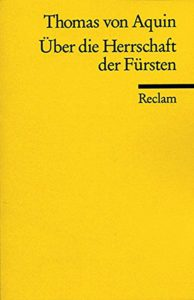 Thomas von Aquin: Über die Herrschaft der Fürsten