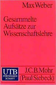 Max Weber: Gesammelte Aufsätze zur Wissenschaftslehre